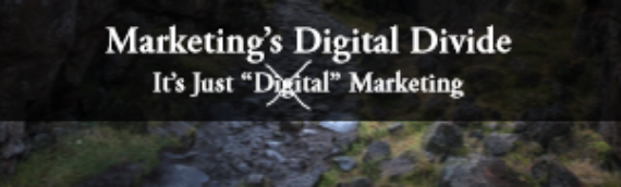 Marketing's Digital Divide:  It's Just (Digital) Marketing